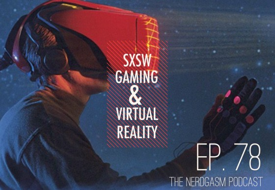 Ep. 78: SXSW Gaming & Virtual Reality